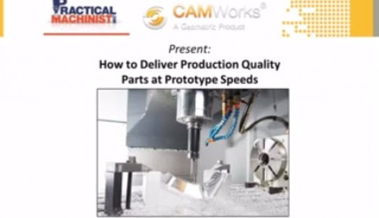 Webinar: CAMWorks Presents, Deliver Production Quality Parts at Prototype Speeds